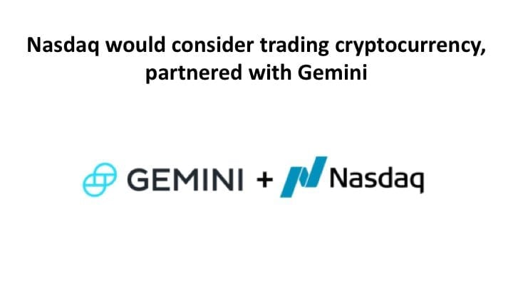 Slide01 9 - Nasdaq & Gemini Strengthen Their Relationship – Nasdaq Reportedly Gets Closer To Listing Cryptos
