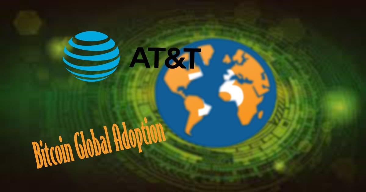 btc global adoption - AT&T Telecom Giant Accepts Bitcoin (BTC)